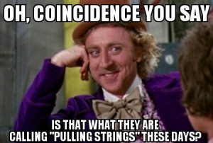 Wonka Meme - Oh, coincidence you say?